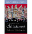 Old Testament, An Introduction to the - The Canon and Christian Imagination