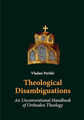 Theological Disambigurations - An Unconventional Handbook of Orth. Theol.