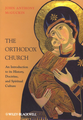 The Orthodox Church - An Intro. to its History, Doctrine, and Spiritual Culture