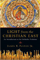 Light from the Christian East - An Intro. to the Orthodox Tradition