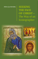 Seeking the Face of Christ - The Way of an Iconographer