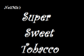 Super Sweet Tobacco