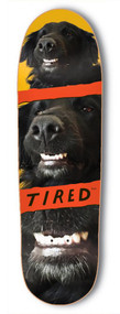 Tired Deck - Sigar Dog Board - 9.25  IN
