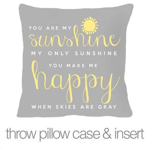 You are my sunshine throw pillow with gray fabric pillowcase custom throw pillow