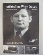 Book A Guide to Australian War Graves Western Europe 1939 -1945 Robert Cleworth ISBN 1864084723