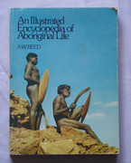 An Illustrated Encyclopedia of Aboriginal Life A W Reed Reference Book