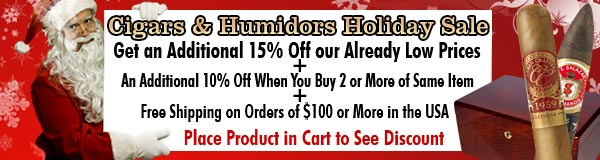 Holiday Cigars and Humidor Sale - Click on the Product's ADD TO CART Button to See the Discount in Your Shopping Cart