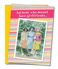 """Anybody who doesn't have girlfriends"" Birthday Card"