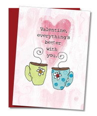 """Everything's Better with You "" Valentine's Card"
