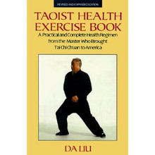 Taoist Health Exercise Book, by Da Liu - the Master who brought T'ai Chi Ch'uan to America