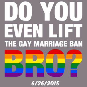 """Do You Even Lift (The Gay Marriage Ban) Bro?"" by Campbell Farish."