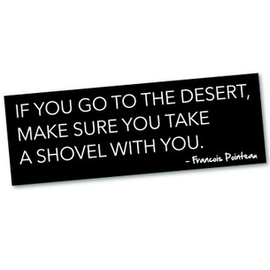 """""""Take a Shovel"""" quote by Francois Pointeau Bumpersticker"""