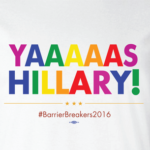 """Yaaaas Hillary #BarrierBreakers"" Graphic  (Front and Back On White Tee)"