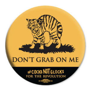 """Don't Grab On Me"" #CocksNotGlocks For The Revolution 2.25"" Mylar Buttons"