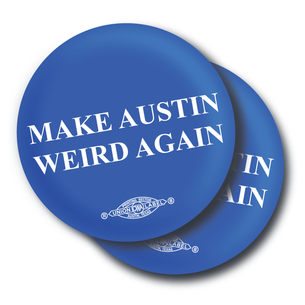 """Make Austin Wierd Again"" Graphic 2.25"" Mylar Buttons"