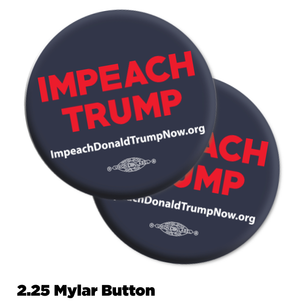 """Impeach Trump Now!"" navy background mylar buttons -- Pack of Two!"