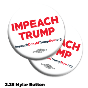 """Impeach Trump Now!"" white background mylar buttons -- Pack of Two!"