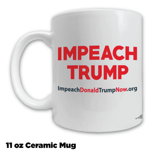 """Impeach Trump Now!"" White and Red Design Mug -- 11oz ceramic"