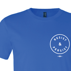 """Resist and Persist"" Graphic (on Royal Unisex and Ladies Tee)"