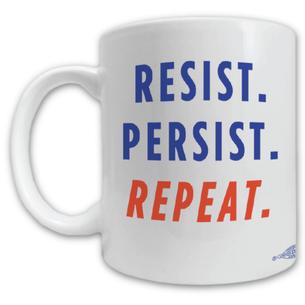 """""""Resist, Persist, and Repeat"""" Mug -- 11oz ceramic"""
