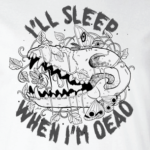 """I'll Sleep When I'm Dead"" Graphic -- By Fauna Lore (On White Tee)"