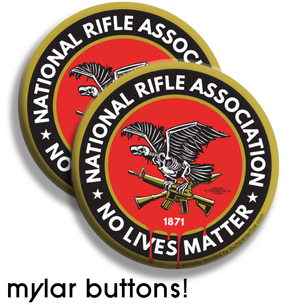 "Two ""N.R.A. No Lives Matter"" Graphic on 2.25"" Mylar Buttons"
