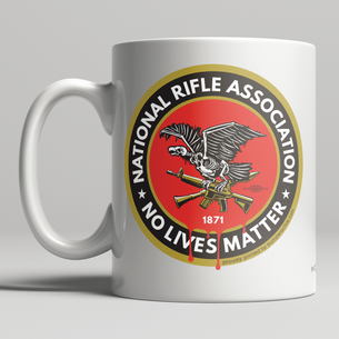 """N.R.A. No Lives Matter""  graphic on Double-Sided Mug -- 11oz ceramic"