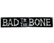 Bad To Bone Metal Sign