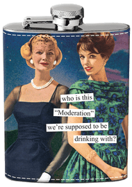 "Anne Taintor Flask - who is this ""Moderation"" we're supposed to be drinking with?"
