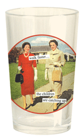 "Anne Taintor ""Juice"" Glass - walk faster… the children are catching up"