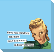 Anne Taintor Sticky Note - if you want something done right, don't give it to me on Friday afternoon