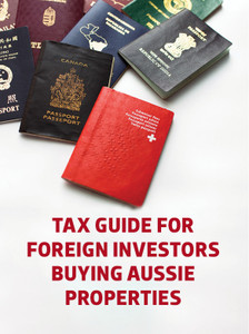 Tax guide for foreign investors buying Australian properties (available for immediate download)