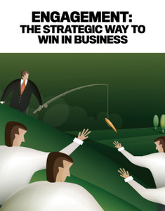 ENGAGEMENT: THE STRATEGIC WAY TO WIN IN BUSINESS (available for immediate download)