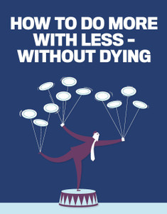 Corporate Wellness: How to do more with less – without dying (available for immediate download)