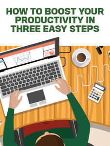 How to boost your productivity in three easy steps (soft copy only)