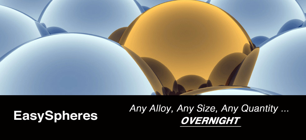 Any Alloy, Any Size, Any Quantity... Overnight   EasySpheres