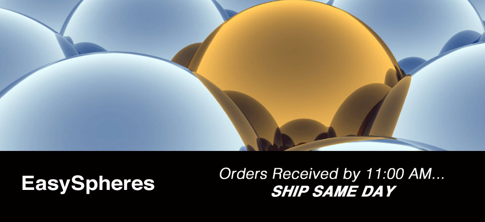 Orders Received by 11:00AM Ship Same Day  | EasySpheres
