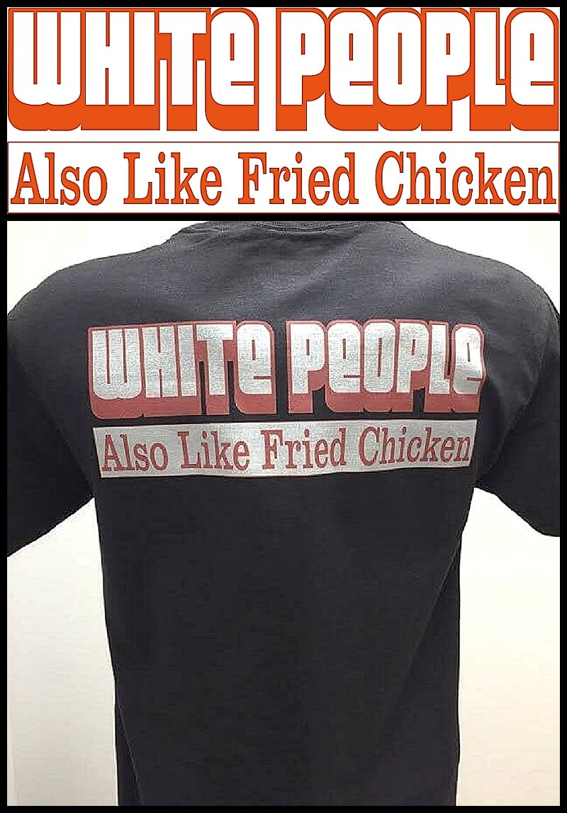 white-people-also-like-fried-chicken-shirt.jpg