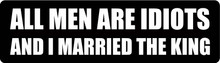 All Men Are Idiots And I Married The King Motorcycle Helmet Sticker