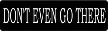 Don't Even Go There Motorcycle Helmet Sticker