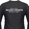 AND YOUR BULLSHIT OPINION WOULD BE? Biker T-Shirts