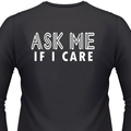 Ask Me If I Care Biker T-Shirt