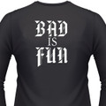 Bad Is Fun Shirt