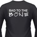 Bad to the Bone on a long sleeve shirt.