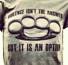 Violence isn't the answer but it is an option