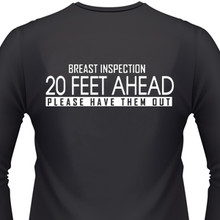 BREAST INSPECTION 20 FEET AHEAD. PLEASE HAVE THEM OUT Shirt