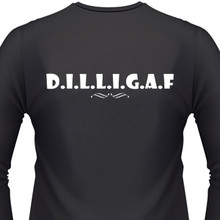 D.I.L.L.G.A.F. on a black shirt