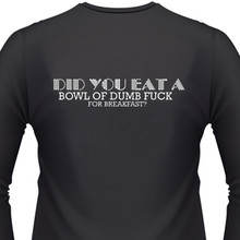 DID YOU EAT A BOWL OF DUMB FUCK FOR BREAKFAST Biker T-Shirts