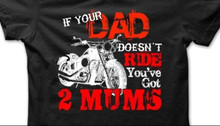 If your dad doesn't ride you've got 2 mums shirt