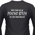 Don't Make Me Go Psycho-Bitch On Your Annoying Ass! Biker T-Shirt